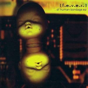 012 - F.E.V.E.R. - Of Human Bondage
