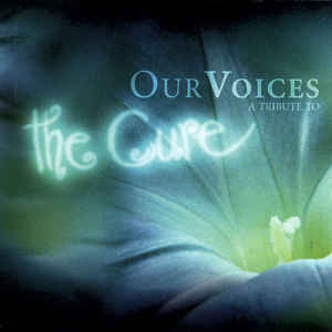 017 - Various Artists - Our Voices A Tribute To The Cure