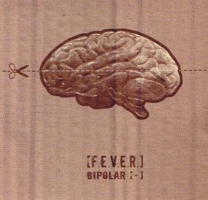024 - F.E.V.E.R. - Bipolar [-]