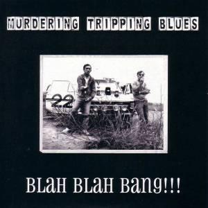 036 - Murdering Tripping Blues - Blah Blah Bang