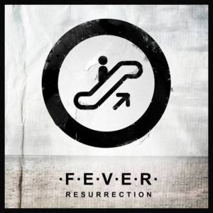 054 - F.E.V.E.R. - Resurrection