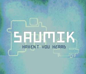 062 - Saumik - Haven't You Heard