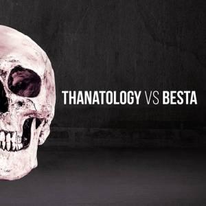 149 - Thanatology + Besta - Thanatology VS Besta