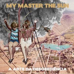 181 - My Master The Sun - A Arte Da Desobediência
