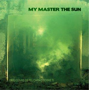 227 - My Master The Sun - 1000 Ogivas De Fel Cairao Sobre Ti